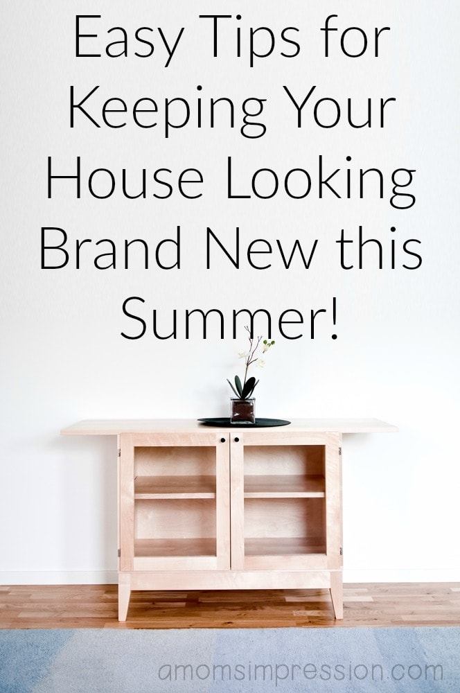 Easy Tips for Keeping Your House Looking Brand New this Summer!