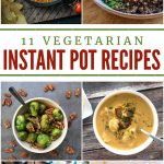 11 Exciting Vegetarian Instant Pot Recipes