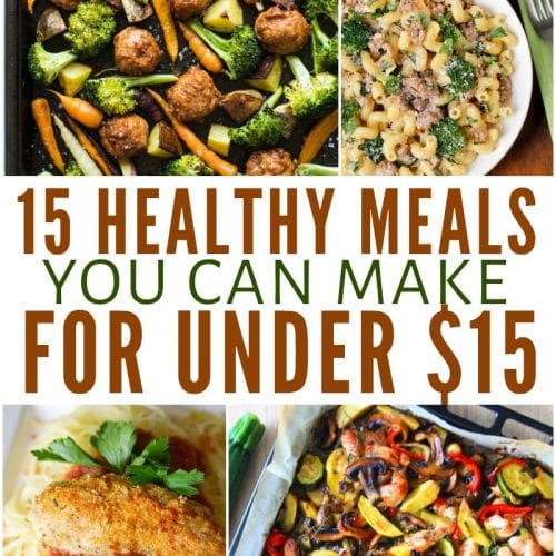 15 Healthy Meals for Under 15 Dollars